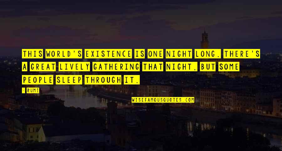 A Long Long Sleep Quotes By Rumi: This world's existence is one night long. There's