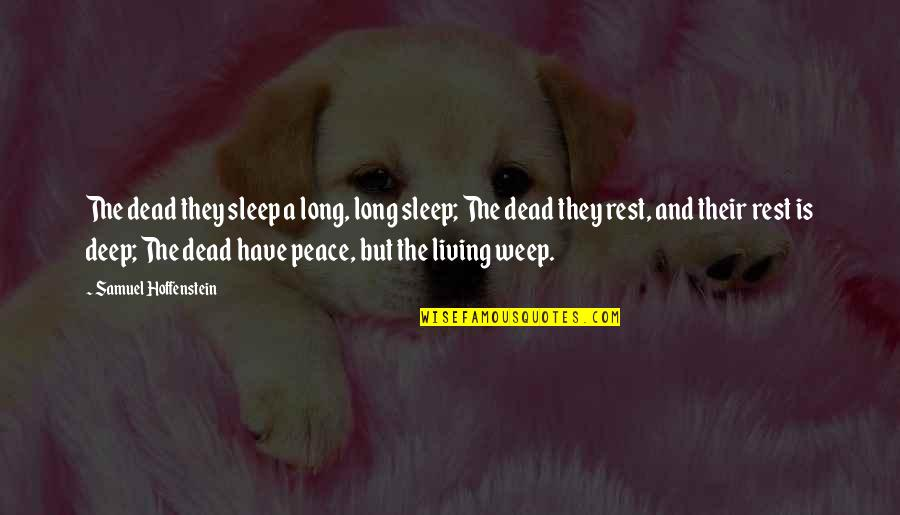 A Long Long Sleep Quotes By Samuel Hoffenstein: The dead they sleep a long, long sleep;