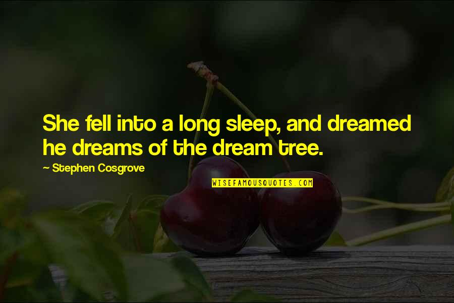 A Long Long Sleep Quotes By Stephen Cosgrove: She fell into a long sleep, and dreamed