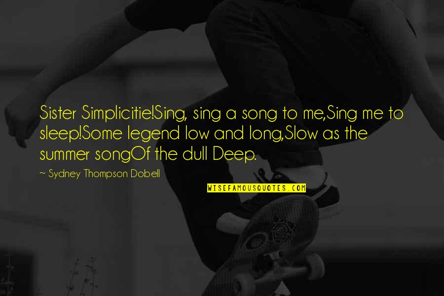A Long Long Sleep Quotes By Sydney Thompson Dobell: Sister Simplicitie!Sing, sing a song to me,Sing me