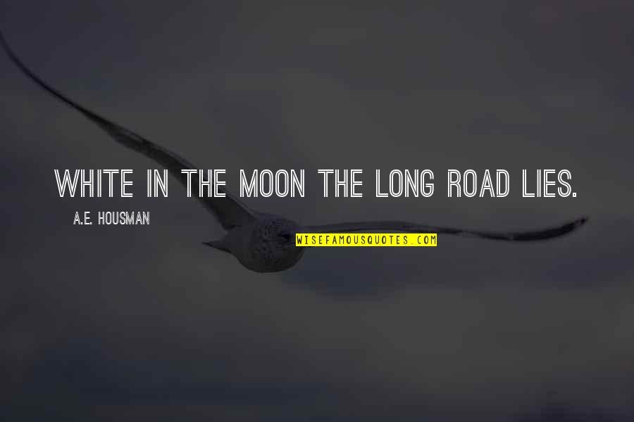 A Long Road Quotes By A.E. Housman: White in the moon the long road lies.