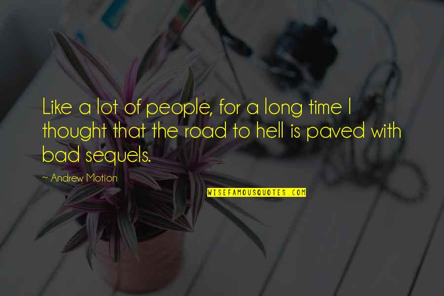 A Long Road Quotes By Andrew Motion: Like a lot of people, for a long