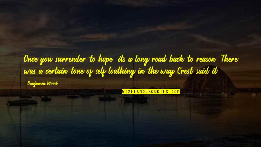 A Long Road Quotes By Benjamin Wood: Once you surrender to hope, its a long