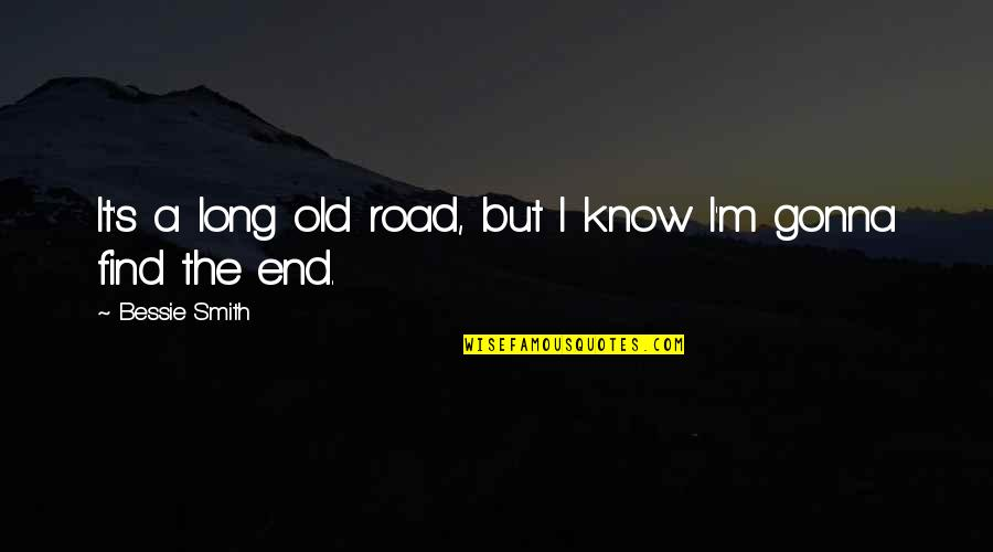 A Long Road Quotes By Bessie Smith: It's a long old road, but I know