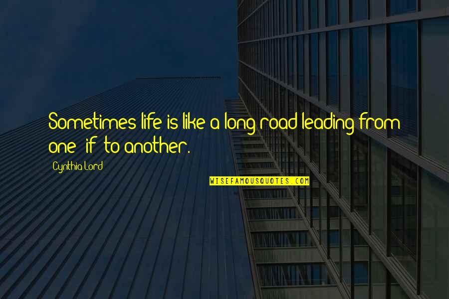 A Long Road Quotes By Cynthia Lord: Sometimes life is like a long road leading
