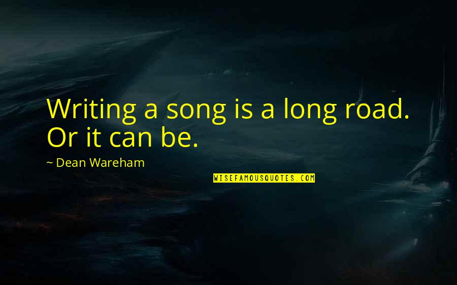 A Long Road Quotes By Dean Wareham: Writing a song is a long road. Or