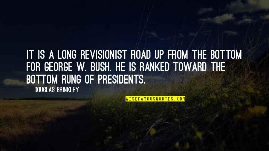 A Long Road Quotes By Douglas Brinkley: It is a long revisionist road up from