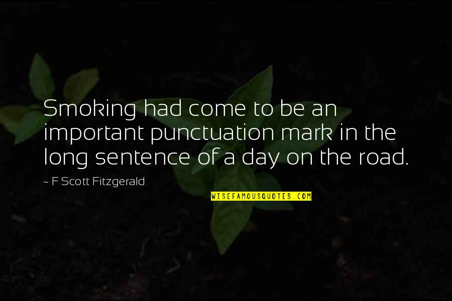 A Long Road Quotes By F Scott Fitzgerald: Smoking had come to be an important punctuation