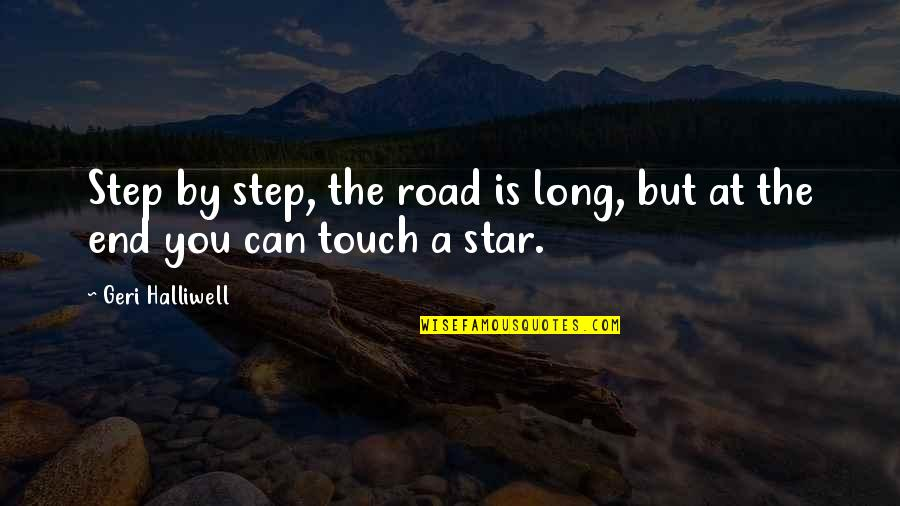 A Long Road Quotes By Geri Halliwell: Step by step, the road is long, but