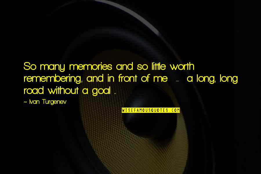 A Long Road Quotes By Ivan Turgenev: So many memories and so little worth remembering,