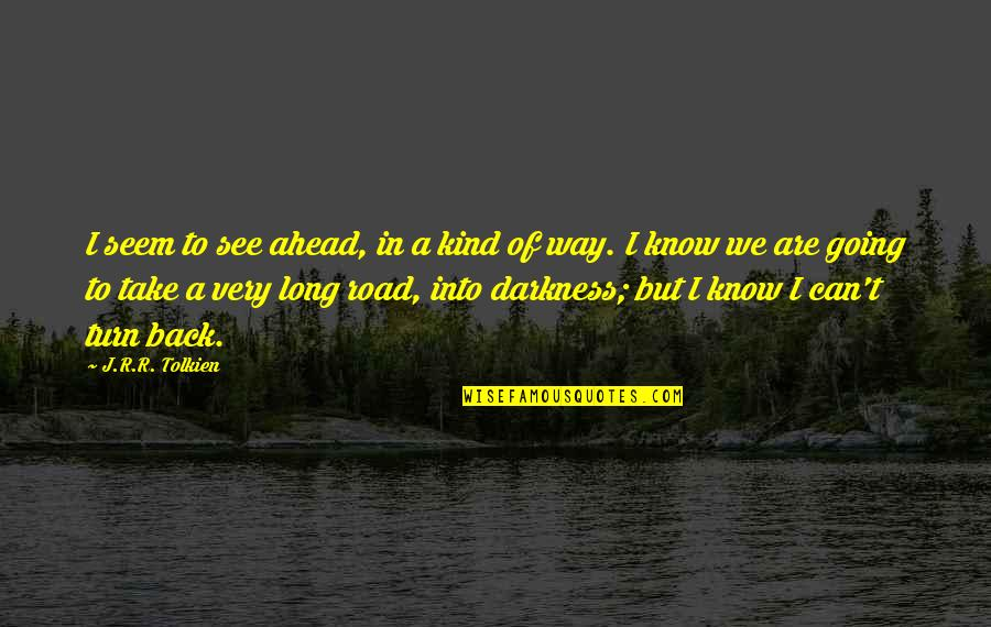 A Long Road Quotes By J.R.R. Tolkien: I seem to see ahead, in a kind