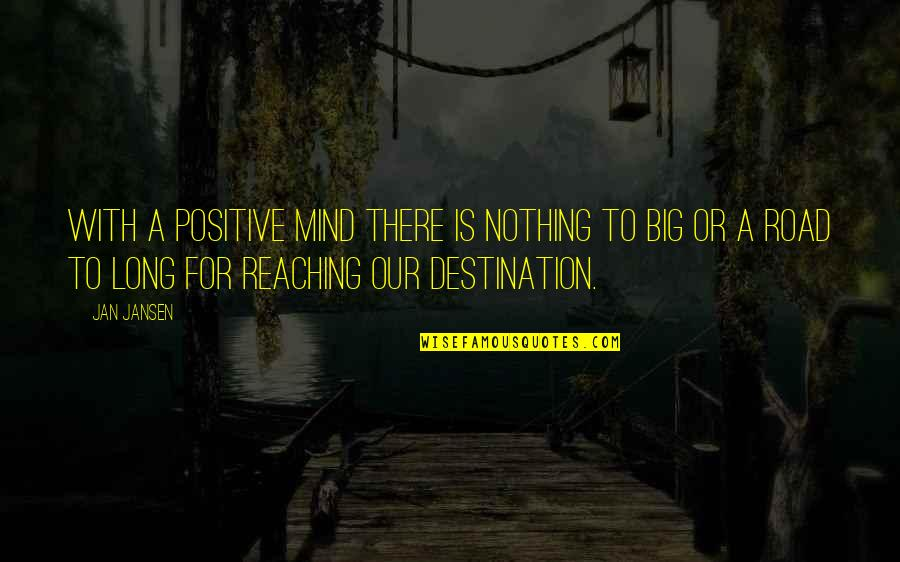 A Long Road Quotes By Jan Jansen: With a Positive Mind There is Nothing to