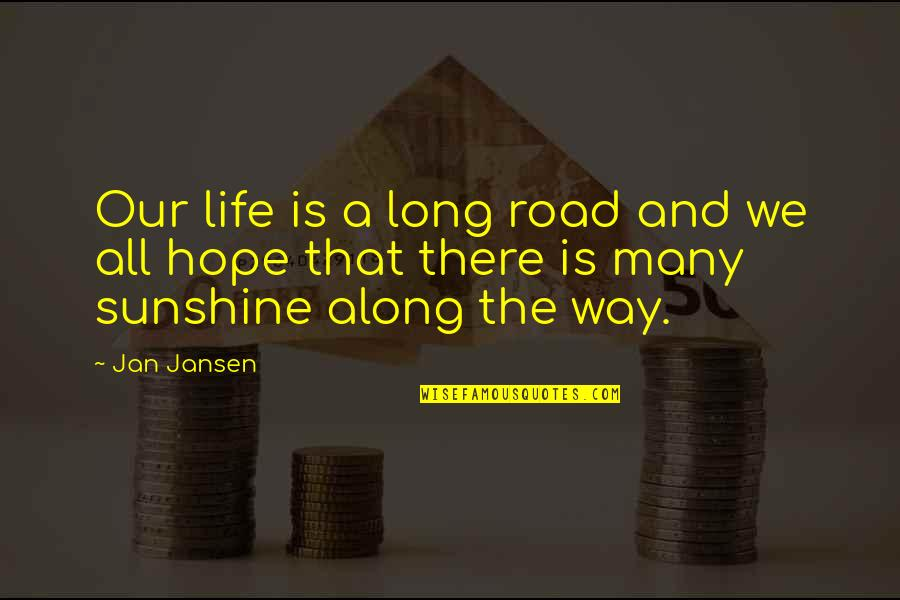 A Long Road Quotes By Jan Jansen: Our life is a long road and we