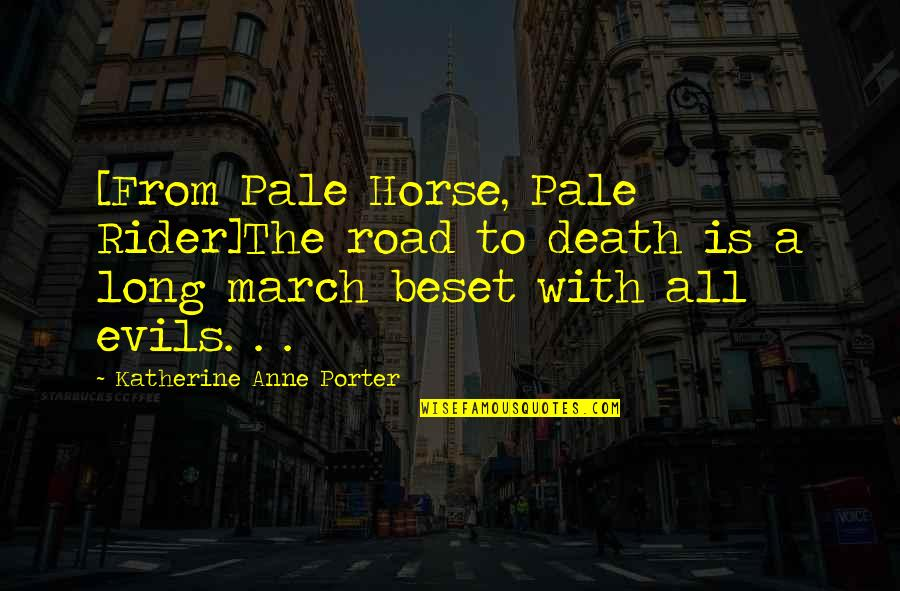 A Long Road Quotes By Katherine Anne Porter: [From Pale Horse, Pale Rider]The road to death