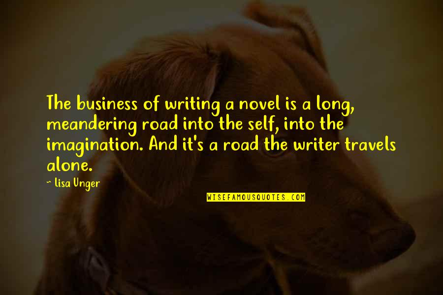 A Long Road Quotes By Lisa Unger: The business of writing a novel is a