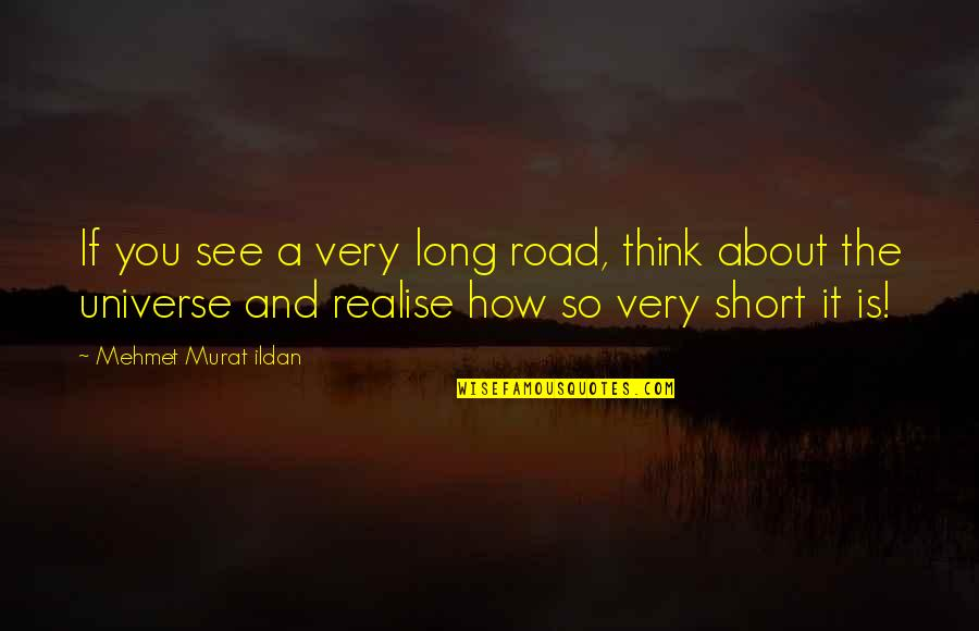A Long Road Quotes By Mehmet Murat Ildan: If you see a very long road, think