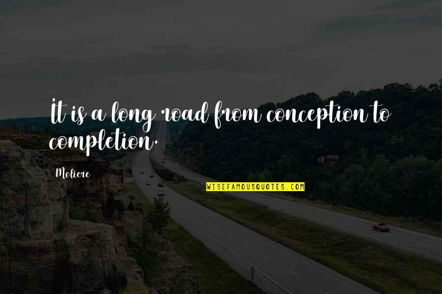 A Long Road Quotes By Moliere: It is a long road from conception to