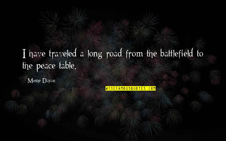 A Long Road Quotes By Moshe Dayan: I have traveled a long road from the