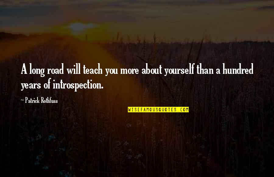 A Long Road Quotes By Patrick Rothfuss: A long road will teach you more about