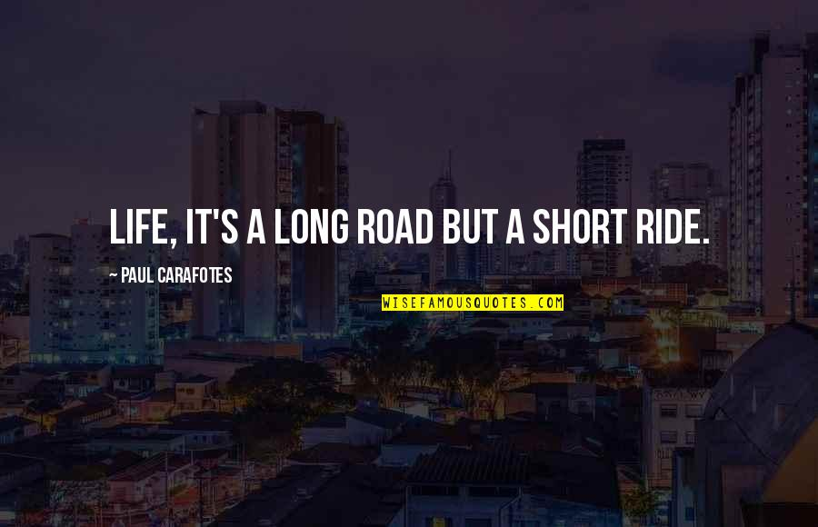 A Long Road Quotes By Paul Carafotes: Life, it's a long road but a short