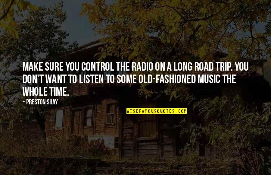 A Long Road Quotes By Preston Shay: Make sure you control the radio on a