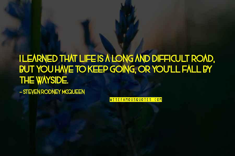 A Long Road Quotes By Steven Rodney McQueen: I learned that life is a long and