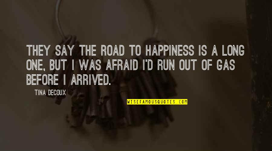 A Long Road Quotes By Tina DeCoux: They say the road to happiness is a