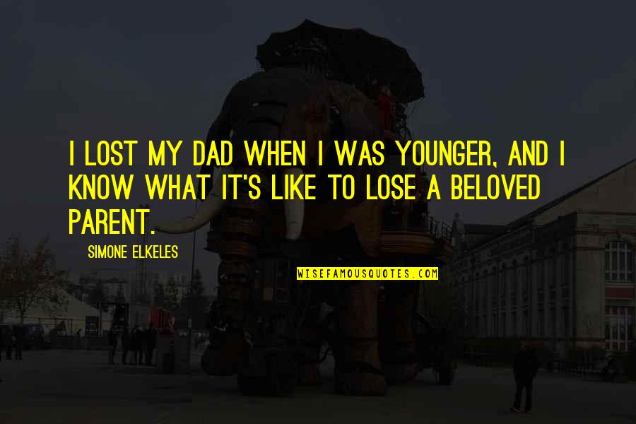 A Lost Parent Quotes By Simone Elkeles: I lost my dad when I was younger,