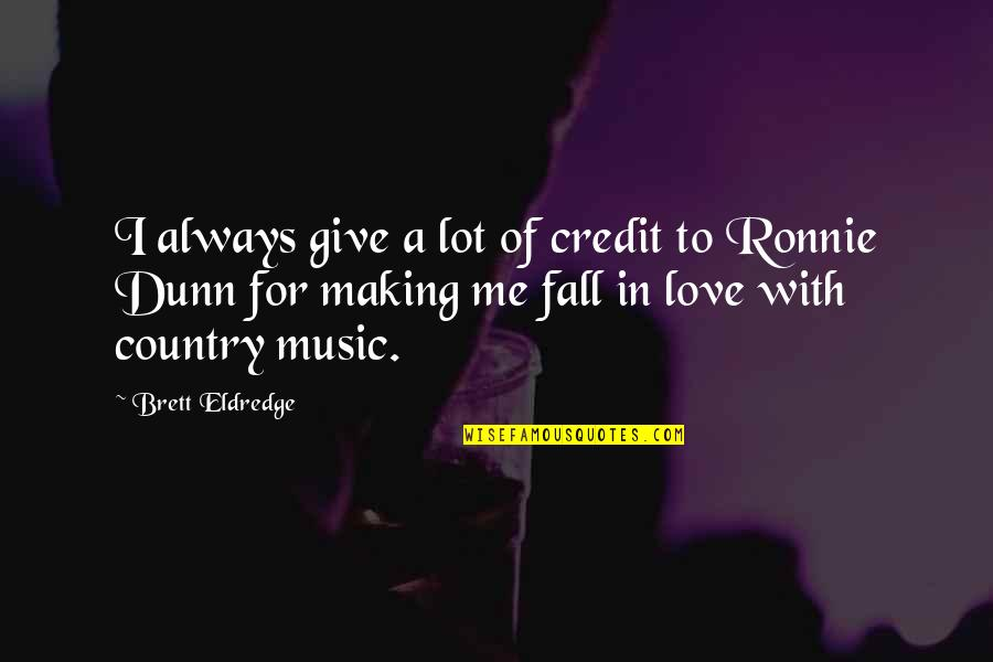 A Love For Music Quotes By Brett Eldredge: I always give a lot of credit to