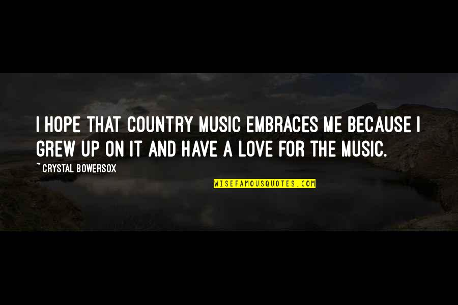 A Love For Music Quotes By Crystal Bowersox: I hope that country music embraces me because