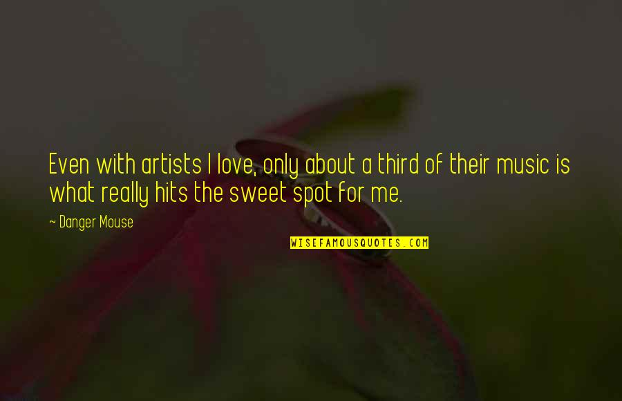 A Love For Music Quotes By Danger Mouse: Even with artists I love, only about a