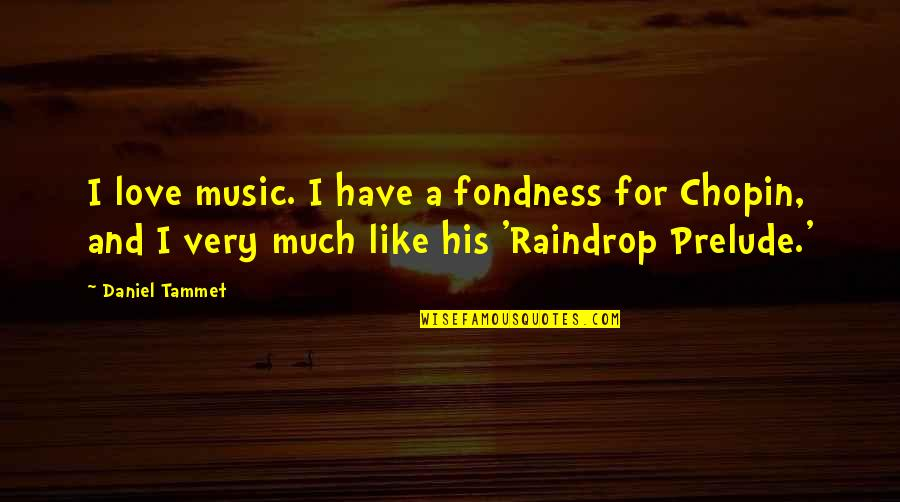 A Love For Music Quotes By Daniel Tammet: I love music. I have a fondness for
