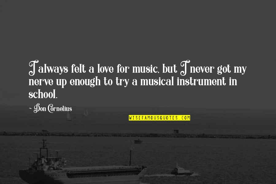 A Love For Music Quotes By Don Cornelius: I always felt a love for music, but
