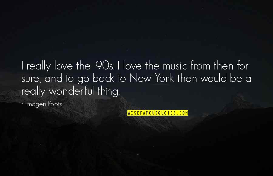 A Love For Music Quotes By Imogen Poots: I really love the '90s. I love the