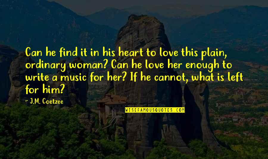 A Love For Music Quotes By J.M. Coetzee: Can he find it in his heart to