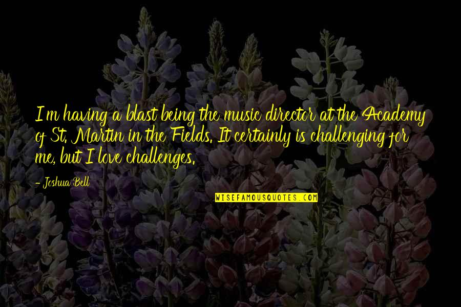 A Love For Music Quotes By Joshua Bell: I'm having a blast being the music director