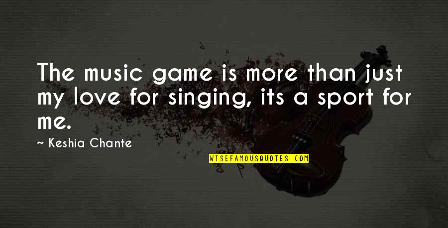 A Love For Music Quotes By Keshia Chante: The music game is more than just my