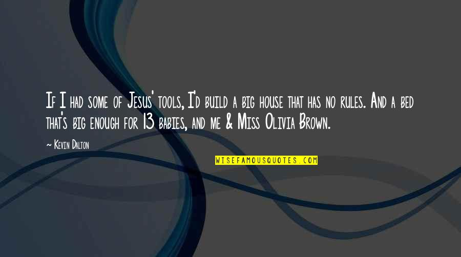 A Love For Music Quotes By Kevin Dalton: If I had some of Jesus' tools, I'd