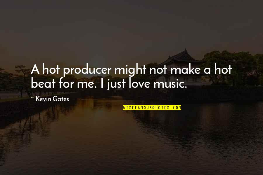 A Love For Music Quotes By Kevin Gates: A hot producer might not make a hot