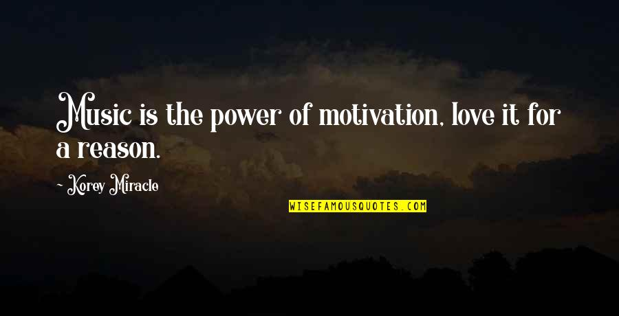 A Love For Music Quotes By Korey Miracle: Music is the power of motivation, love it