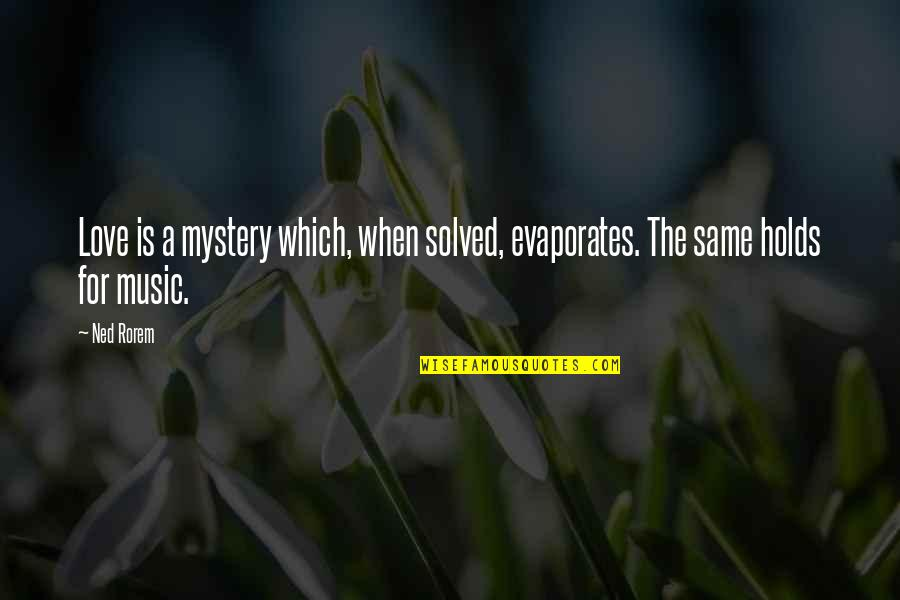 A Love For Music Quotes By Ned Rorem: Love is a mystery which, when solved, evaporates.