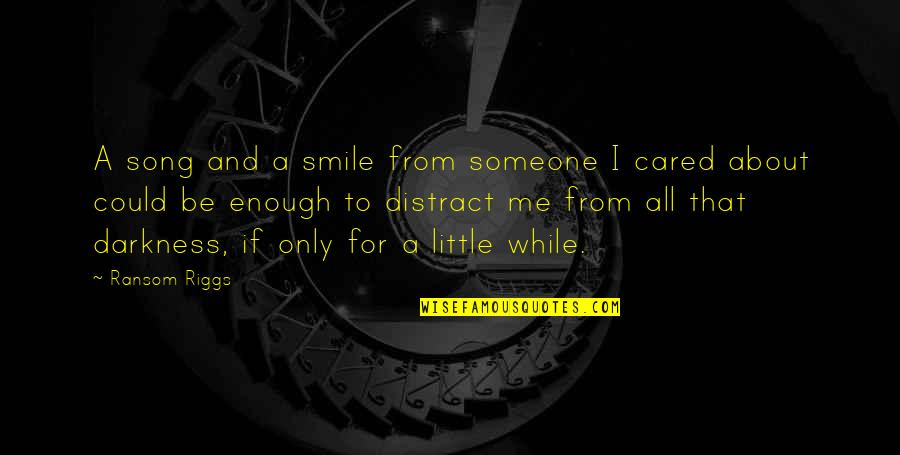 A Love For Music Quotes By Ransom Riggs: A song and a smile from someone I