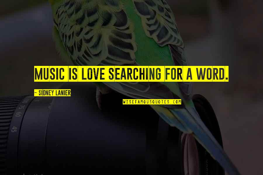 A Love For Music Quotes By Sidney Lanier: Music is love searching for a word.