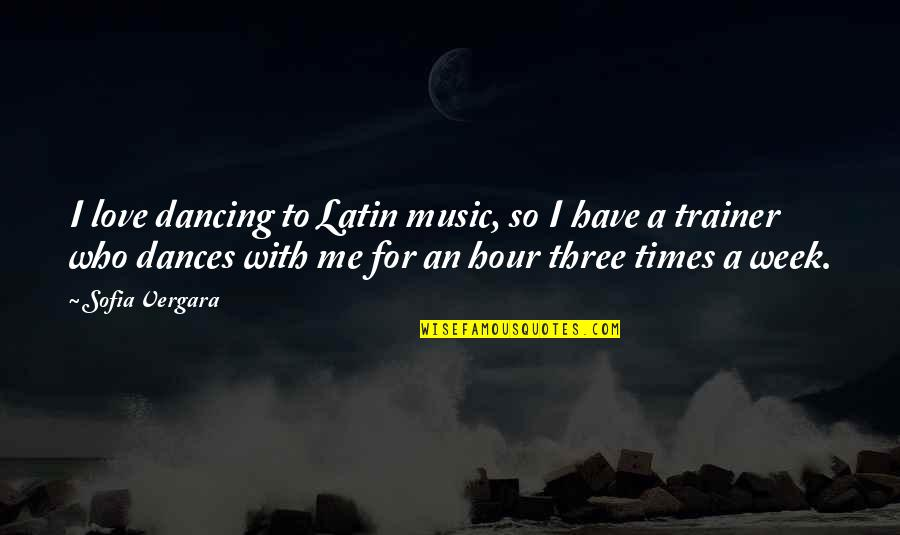 A Love For Music Quotes By Sofia Vergara: I love dancing to Latin music, so I