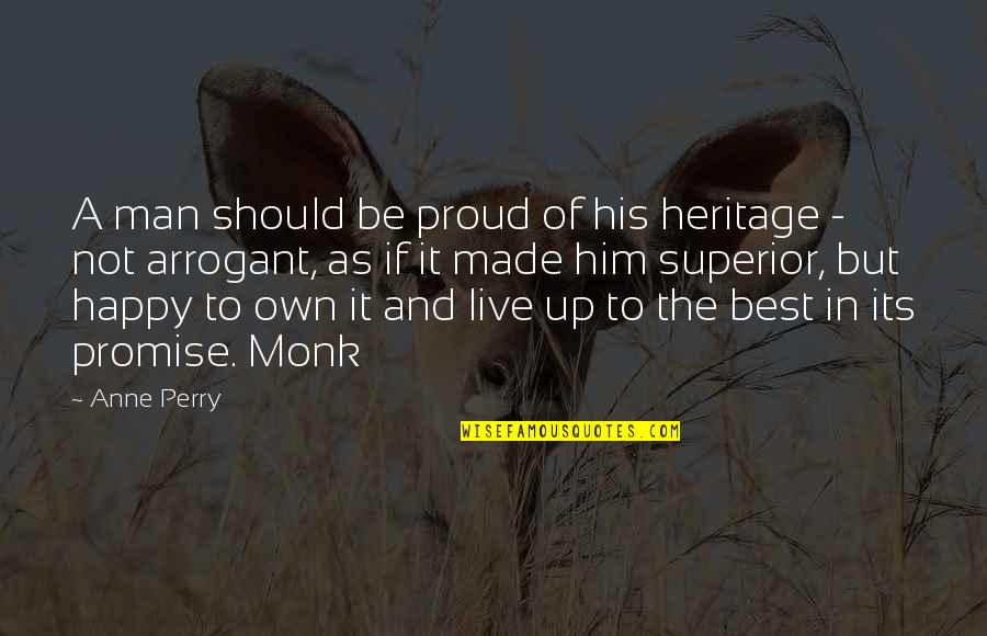 A M Superior Quotes By Anne Perry: A man should be proud of his heritage