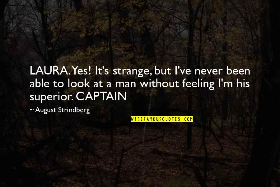A M Superior Quotes By August Strindberg: LAURA. Yes! It's strange, but I've never been
