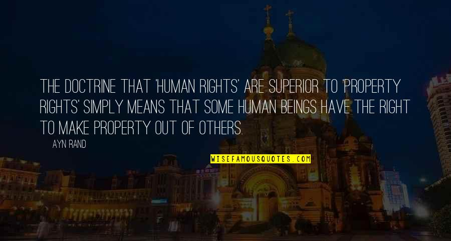 A M Superior Quotes By Ayn Rand: The doctrine that 'human rights' are superior to