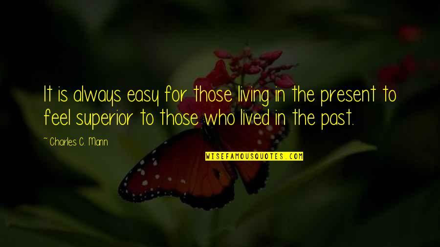 A M Superior Quotes By Charles C. Mann: It is always easy for those living in