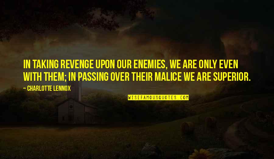 A M Superior Quotes By Charlotte Lennox: In taking revenge upon our enemies, we are