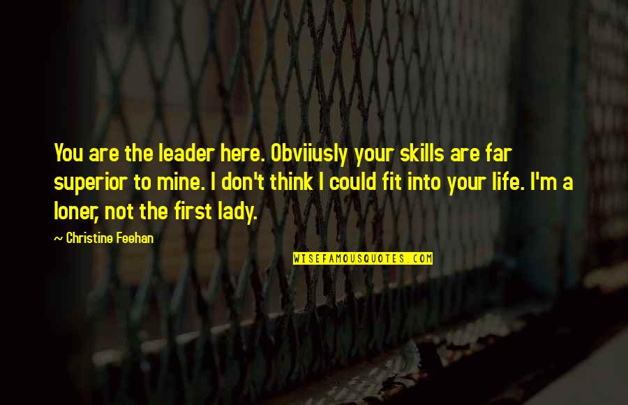 A M Superior Quotes By Christine Feehan: You are the leader here. Obviiusly your skills